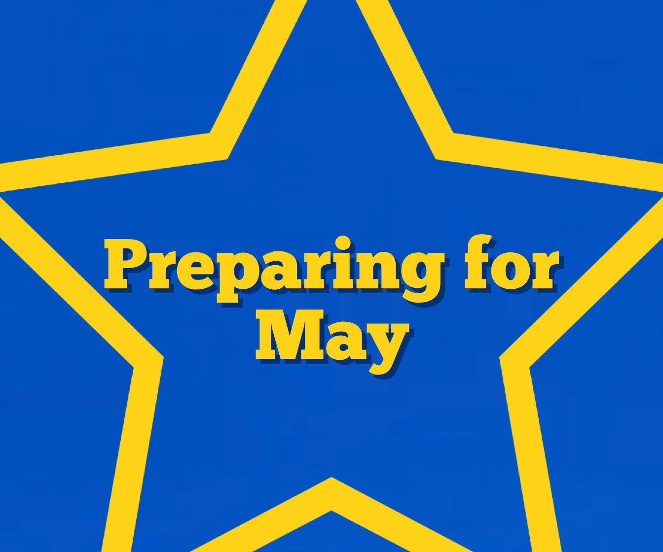 Preparing for May